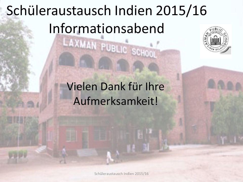 Schüleraustausch Indien 2015/16 Informationsabend Vielen Dank für Ihre Aufmerksamkeit!