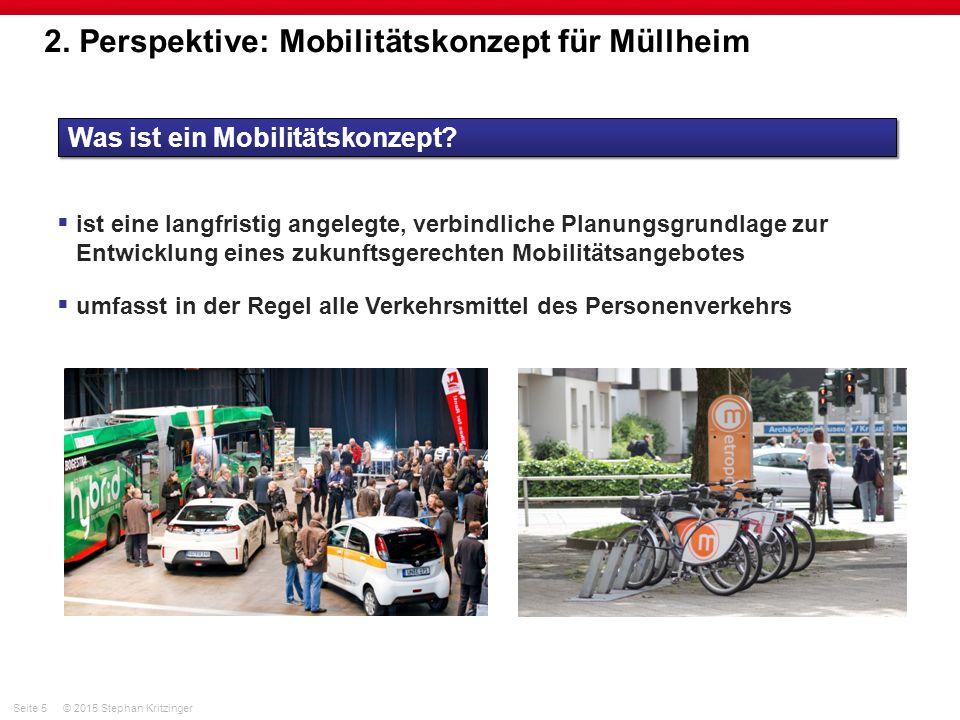 Seite 5© 2015 Stephan Kritzinger 2. Perspektive: Mobilitätskonzept für Müllheim Was ist ein Mobilitätskonzept?  ist eine langfristig angelegte, verbi