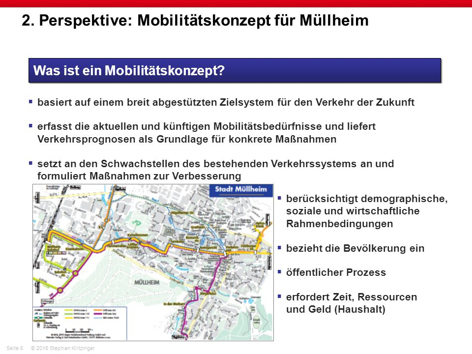 Seite 6© 2015 Stephan Kritzinger 2. Perspektive: Mobilitätskonzept für Müllheim Was ist ein Mobilitätskonzept?  basiert auf einem breit abgestützten