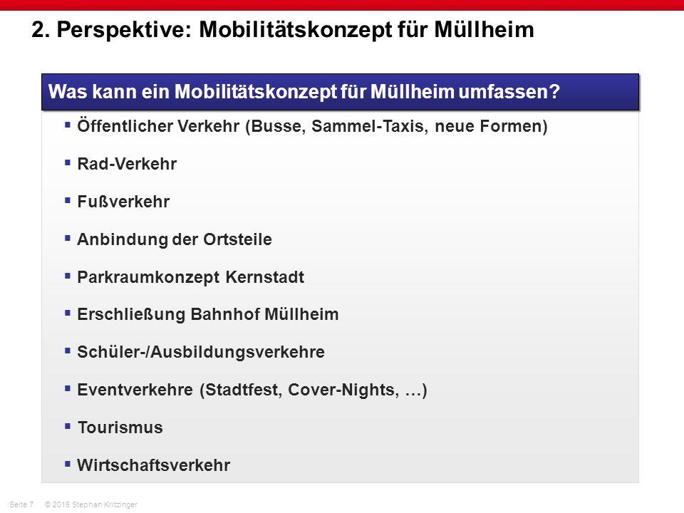 Seite 7© 2015 Stephan Kritzinger 2. Perspektive: Mobilitätskonzept für Müllheim Was kann ein Mobilitätskonzept für Müllheim umfassen?  Öffentlicher V