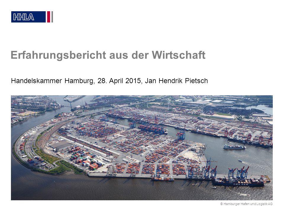 © Hamburger Hafen und Logistik AG Handelskammer Hamburg, 28. April 2015, Jan Hendrik Pietsch Erfahrungsbericht aus der Wirtschaft