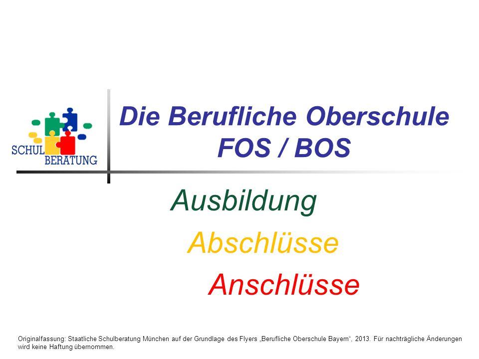 """Die Berufliche Oberschule FOS / BOS Ausbildung Abschlüsse Anschlüsse Originalfassung: Staatliche Schulberatung München auf der Grundlage des Flyers """"B"""