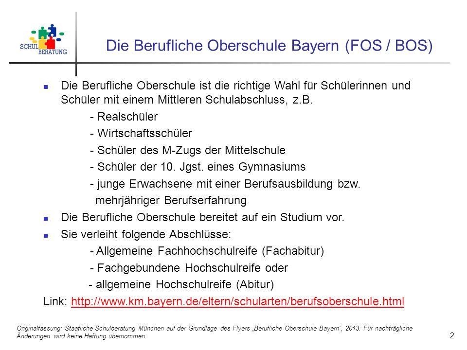 Die Berufliche Oberschule Bayern (FOS / BOS) Die Berufliche Oberschule ist die richtige Wahl für Schülerinnen und Schüler mit einem Mittleren Schulabs