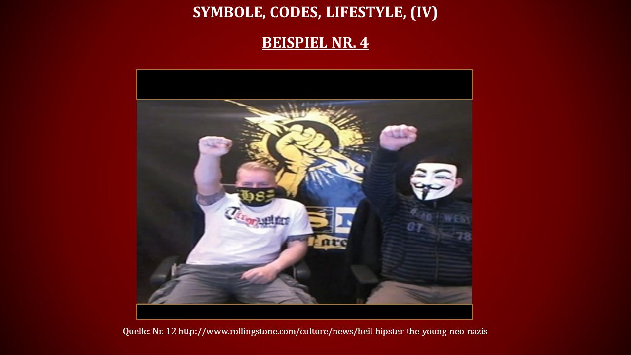 SYMBOLE, CODES, LIFESTYLE, (IV) BEISPIEL NR. 4 Quelle: Nr. 12 http://www.rollingstone.com/culture/news/heil-hipster-the-young-neo-nazis