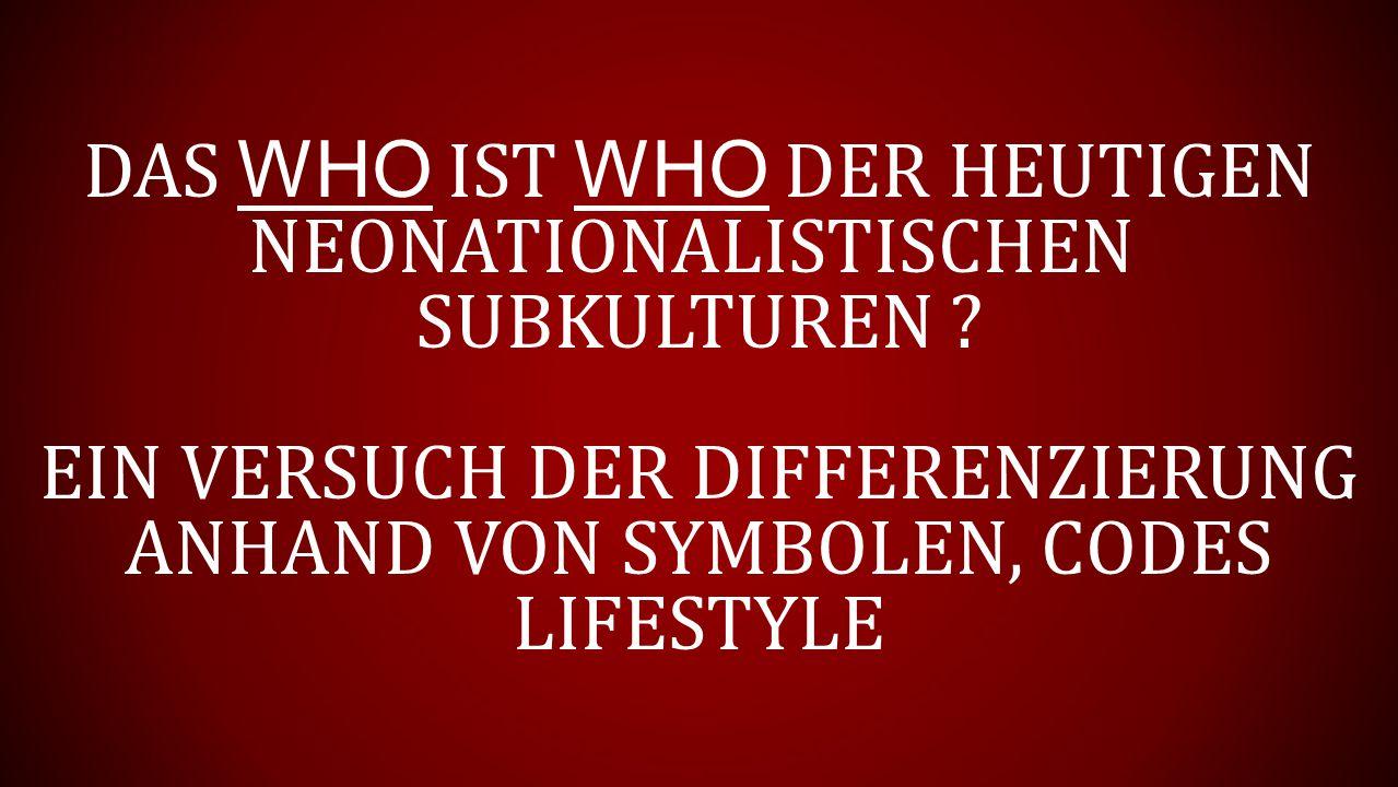 DAS WHO IST WHO DER HEUTIGEN NEONATIONALISTISCHEN SUBKULTUREN .