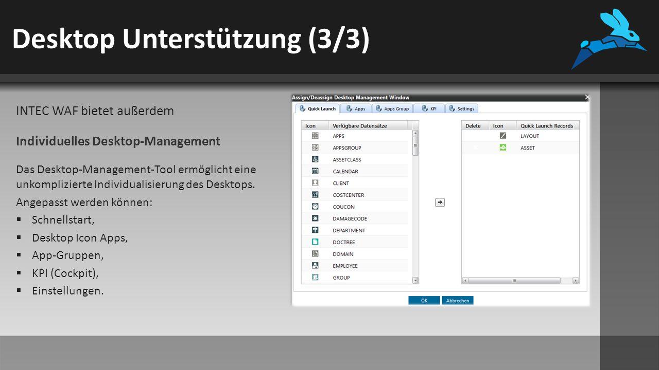 Desktop Unterstützung (3/3) INTEC WAF bietet außerdem Individuelles Desktop-Management Das Desktop-Management-Tool ermöglicht eine unkomplizierte Individualisierung des Desktops.