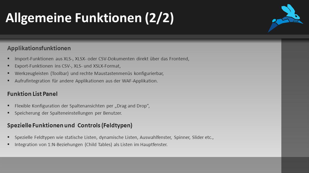 Allgemeine Funktionen (2/2) Applikationsfunktionen  Import-Funktionen aus XLS-, XLSX- oder CSV-Dokumenten direkt über das Frontend,  Export-Funktionen ins CSV-, XLS- und XSLX-Format,  Werkzeugleisten (Toolbar) und rechte Maustastenmenüs konfigurierbar,  Aufrufintegration für andere Applikationen aus der WAF-Applikation.