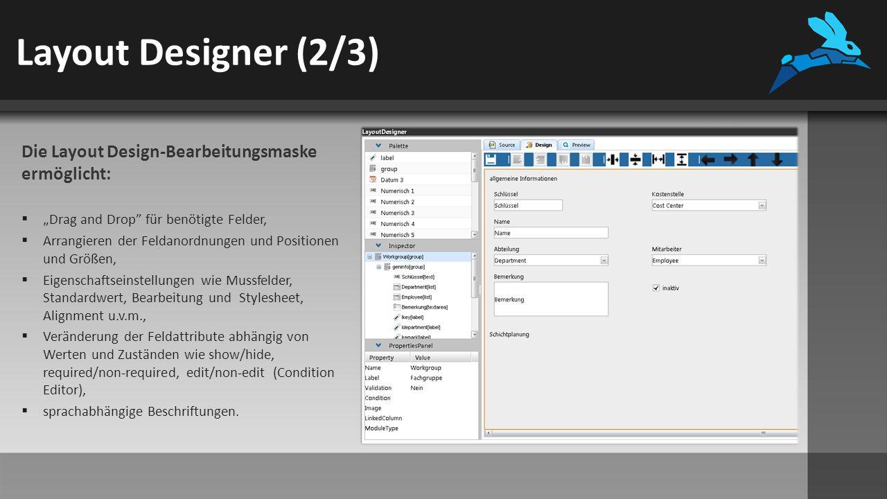 """Layout Designer (2/3) Die Layout Design-Bearbeitungsmaske ermöglicht:  """"Drag and Drop für benötigte Felder,  Arrangieren der Feldanordnungen und Positionen und Größen,  Eigenschaftseinstellungen wie Mussfelder, Standardwert, Bearbeitung und Stylesheet, Alignment u.v.m.,  Veränderung der Feldattribute abhängig von Werten und Zuständen wie show/hide, required/non-required, edit/non-edit (Condition Editor),  sprachabhängige Beschriftungen."""