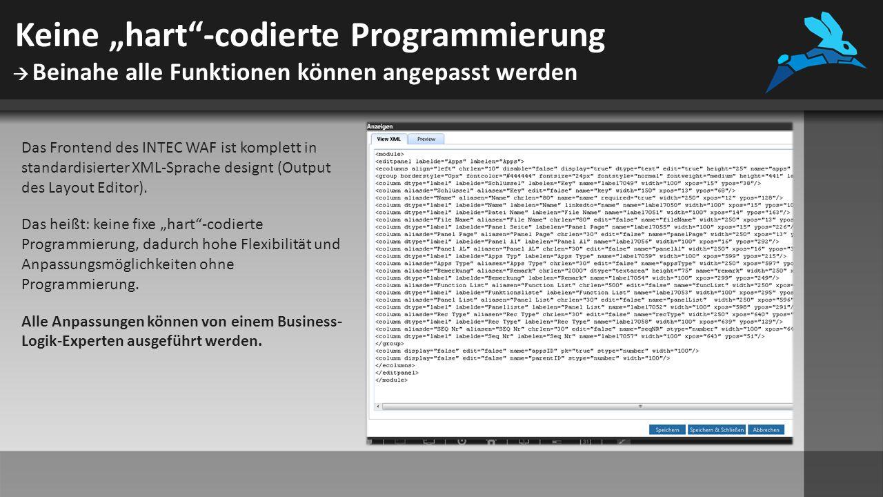 """Keine """"hart -codierte Programmierung  Beinahe alle Funktionen können angepasst werden Das Frontend des INTEC WAF ist komplett in standardisierter XML-Sprache designt (Output des Layout Editor)."""