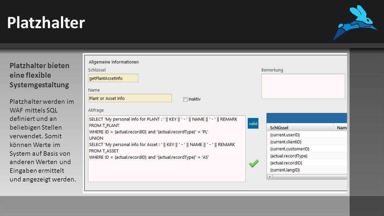 Platzhalter Platzhalter bieten eine flexible Systemgestaltung Platzhalter werden im WAF mittels SQL definiert und an beliebigen Stellen verwendet.