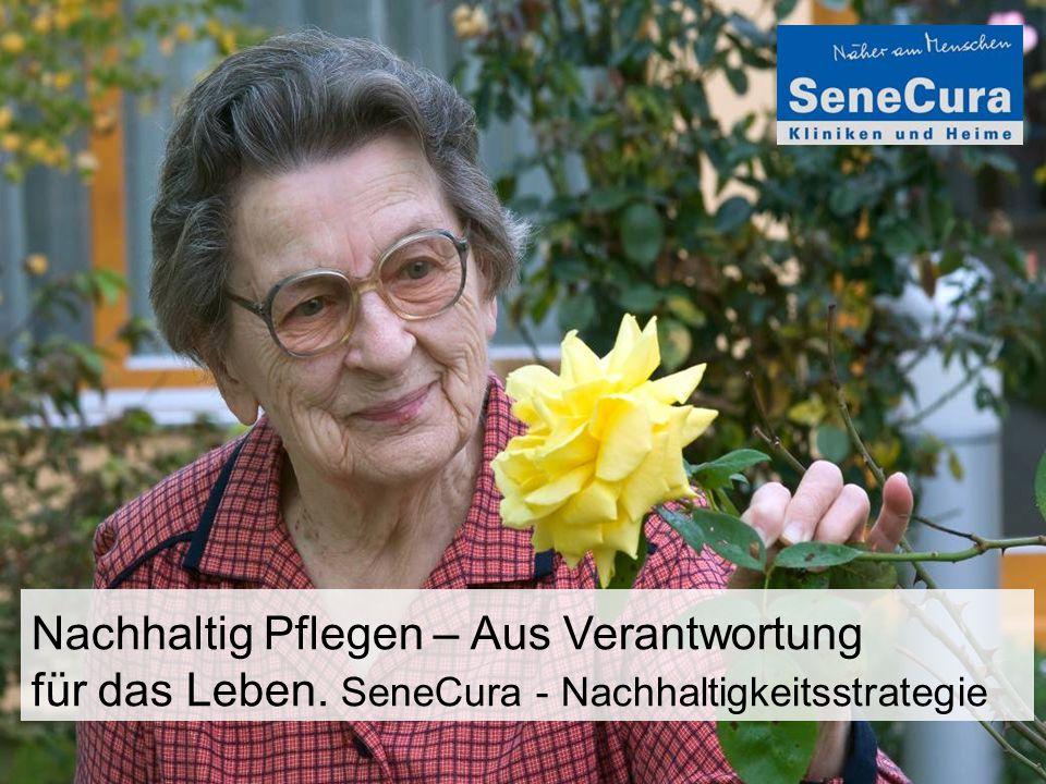 Nachhaltig Pflegen – Aus Verantwortung für das Leben. SeneCura - Nachhaltigkeitsstrategie