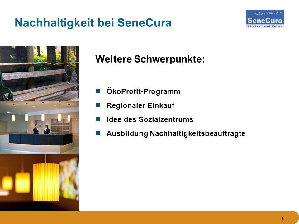 Weitere Schwerpunkte: ÖkoProfit-Programm Regionaler Einkauf Idee des Sozialzentrums Ausbildung Nachhaltigkeitsbeauftragte 6 Nachhaltigkeit bei SeneCura