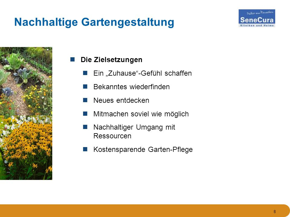 """Die Zielsetzungen Ein """"Zuhause -Gefühl schaffen Bekanntes wiederfinden Neues entdecken Mitmachen soviel wie möglich Nachhaltiger Umgang mit Ressourcen Kostensparende Garten-Pflege 8 Nachhaltige Gartengestaltung"""