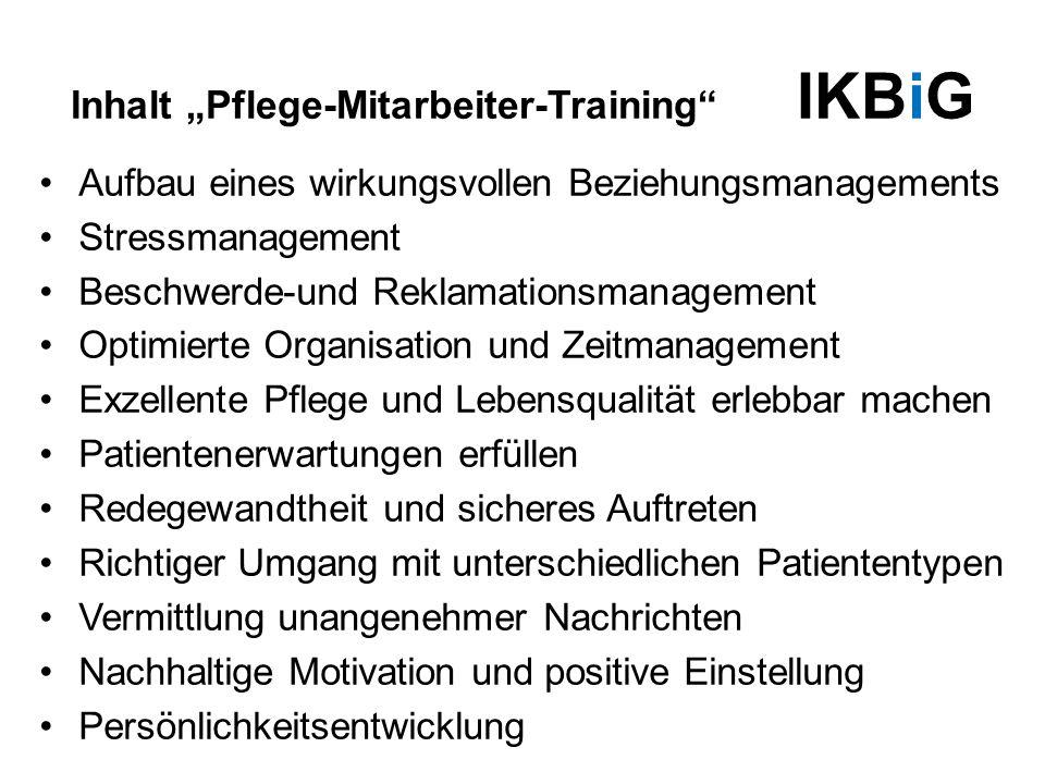 """Inhalt """"Pflege-Mitarbeiter-Training"""" IKBiG Aufbau eines wirkungsvollen Beziehungsmanagements Stressmanagement Beschwerde-und Reklamationsmanagement Op"""