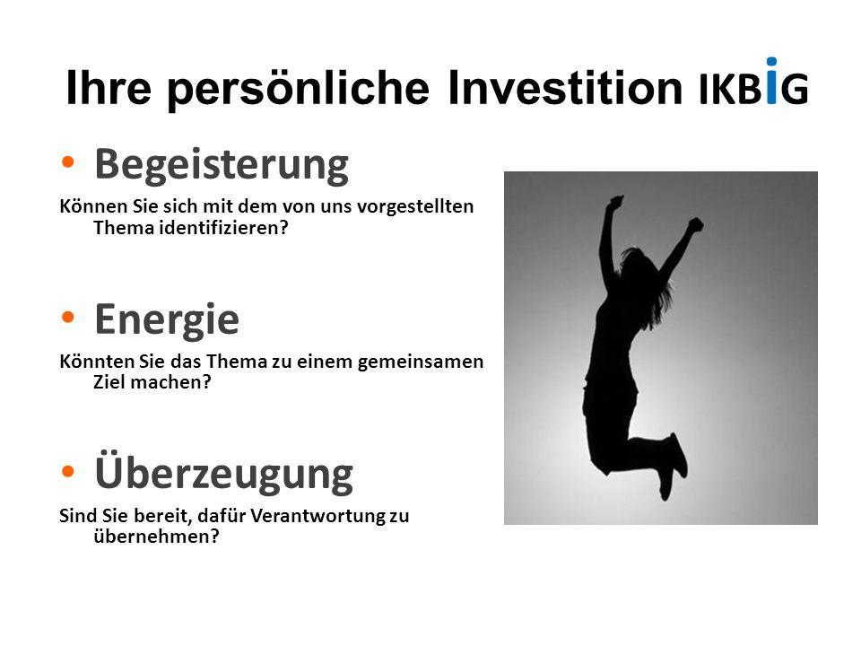 Ihre persönliche Investition IKB i G Begeisterung Können Sie sich mit dem von uns vorgestellten Thema identifizieren? Energie Könnten Sie das Thema zu