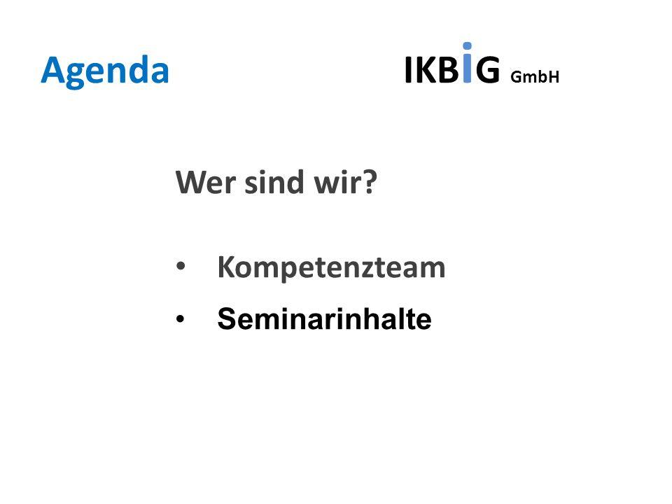 Agenda IKB i G GmbH Wer sind wir? Kompetenzteam Seminarinhalte