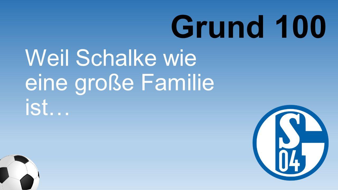Weil Schalke wie eine große Familie ist… Grund 100