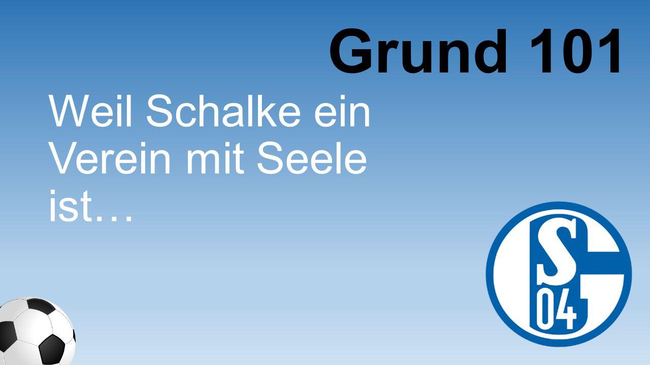 Weil Schalke ein Verein mit Seele ist… Grund 101