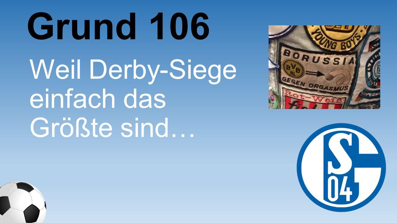 Weil Derby-Siege einfach das Größte sind… Grund 106