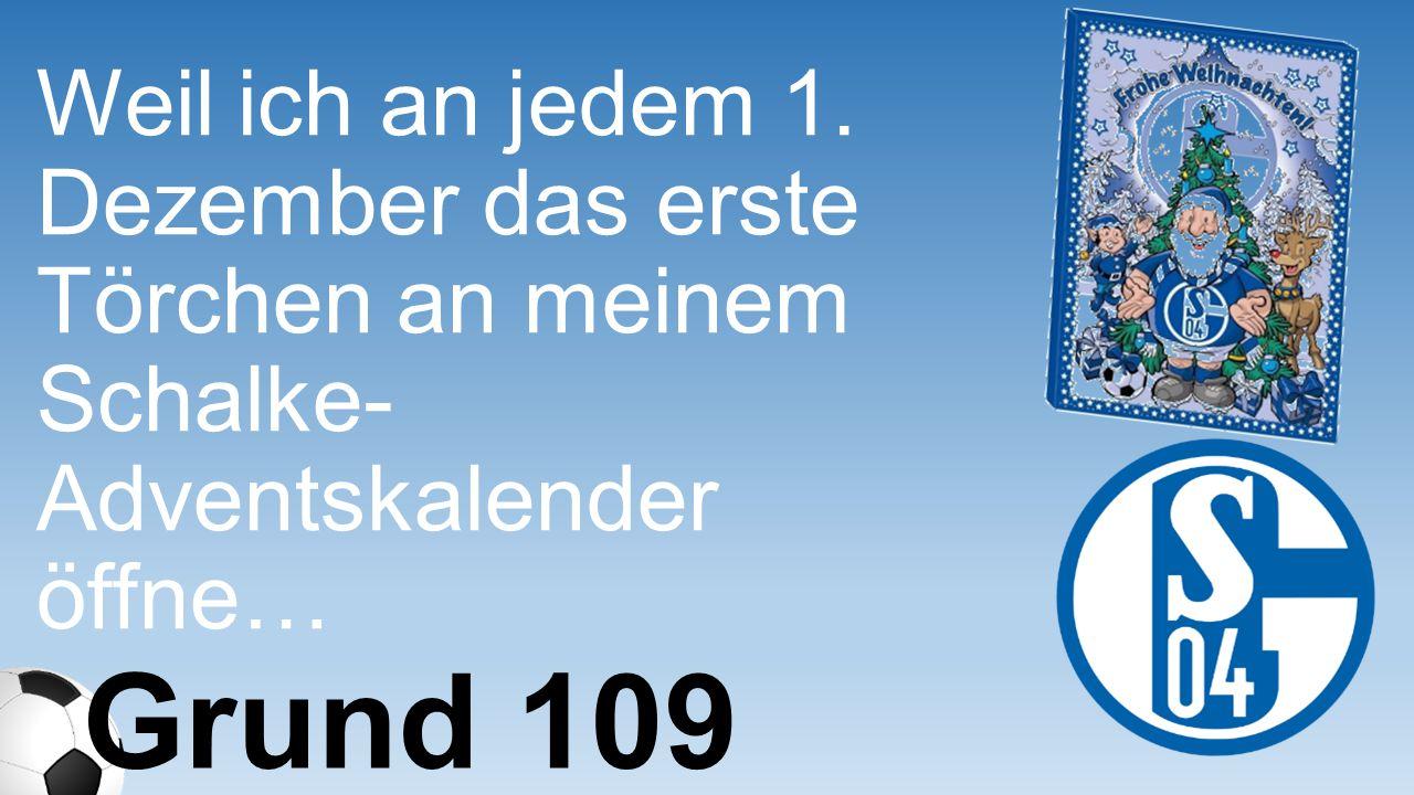 Weil ich an jedem 1. Dezember das erste Törchen an meinem Schalke- Adventskalender öffne… Grund 109