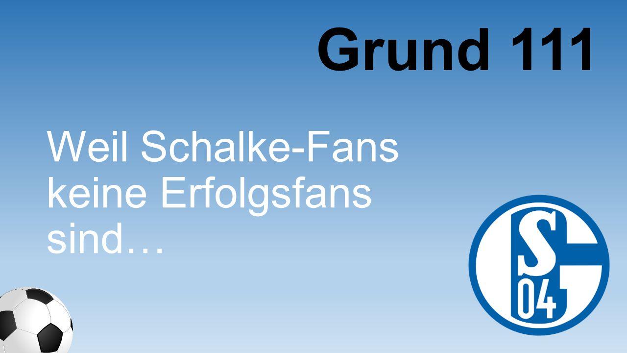 Weil Schalke-Fans keine Erfolgsfans sind… Grund 111