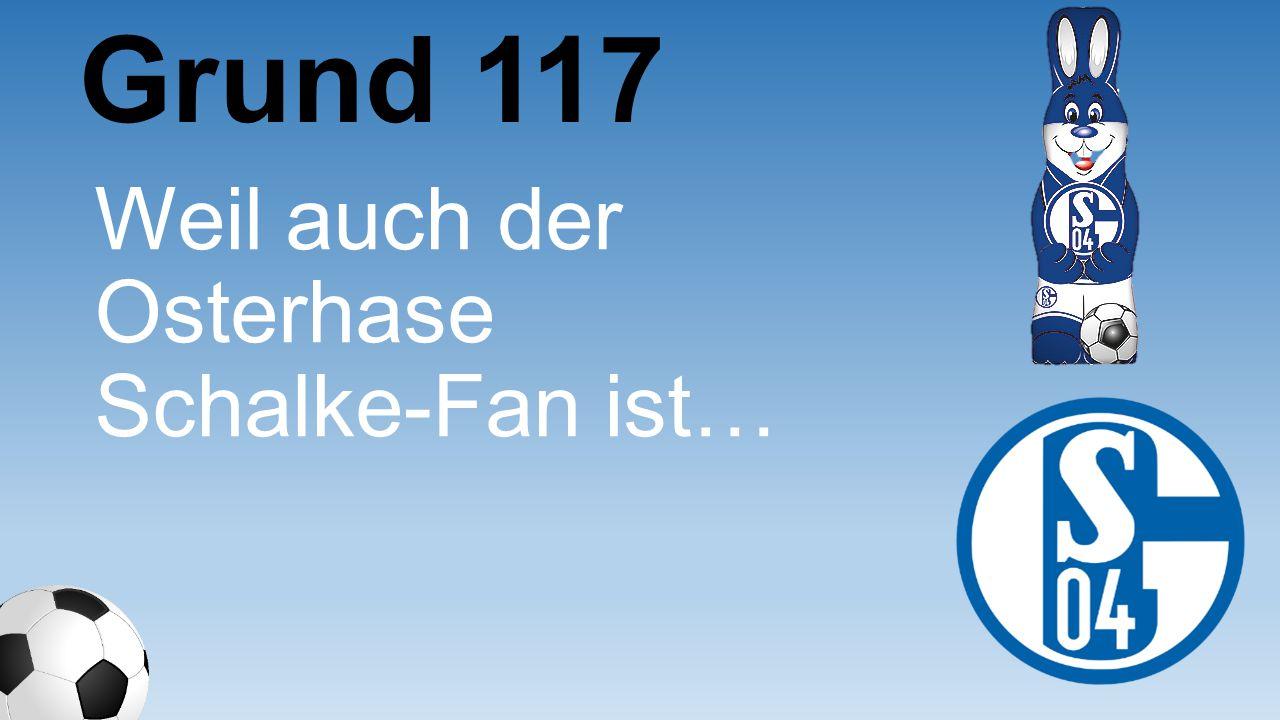 Weil auch der Osterhase Schalke-Fan ist… Grund 117