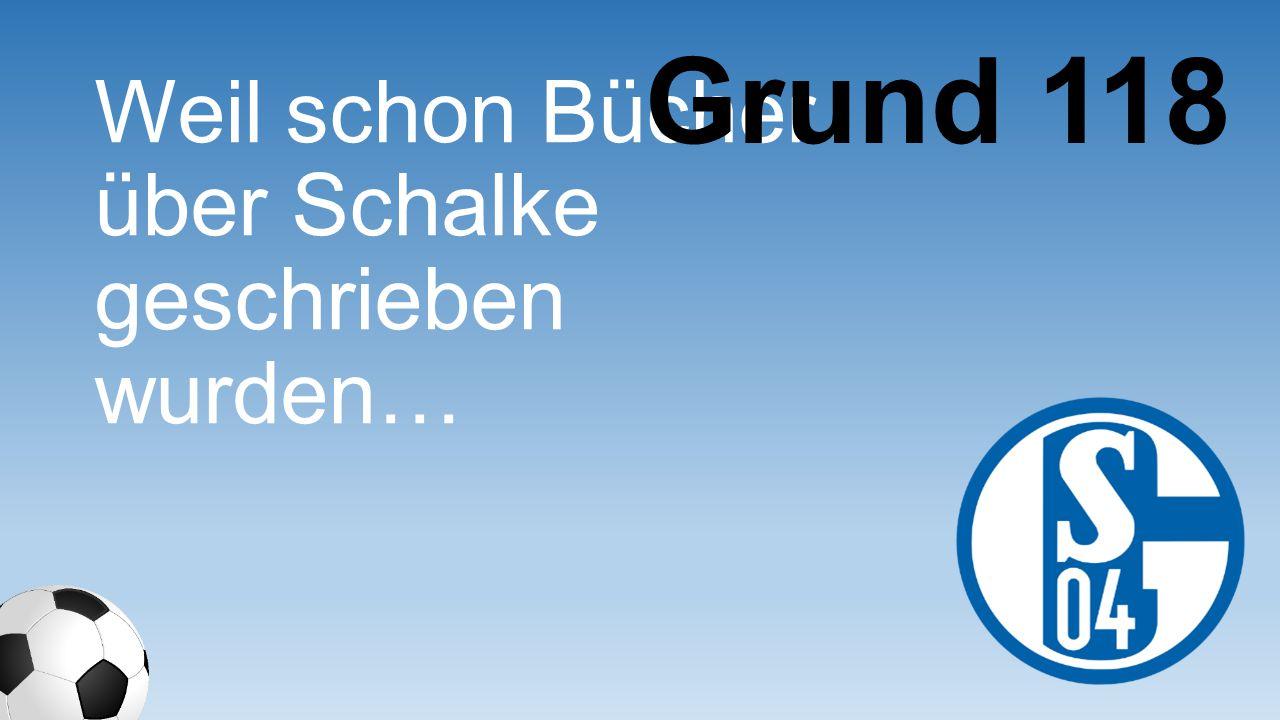 Weil schon Bücher über Schalke geschrieben wurden… Grund 118