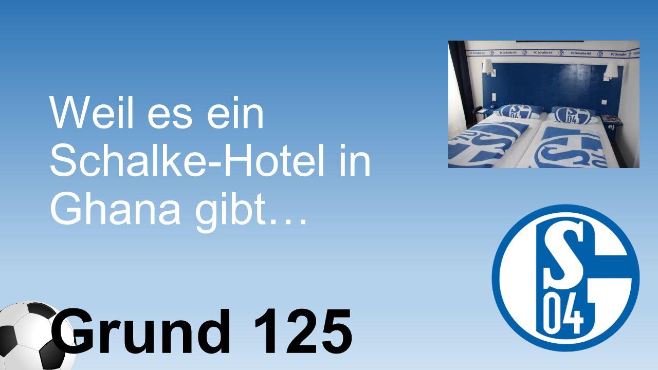 Weil es ein Schalke-Hotel in Ghana gibt… Grund 125