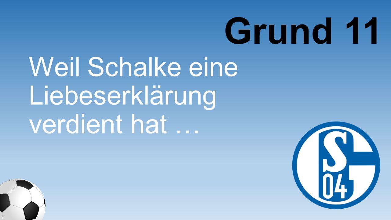 Weil Schalke eine Liebeserklärung verdient hat … Grund 11