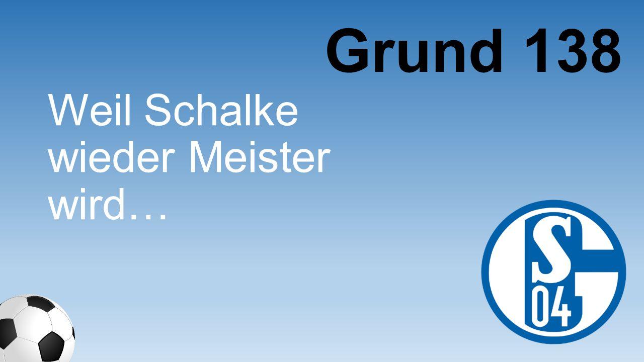 Weil Schalke wieder Meister wird… Grund 138