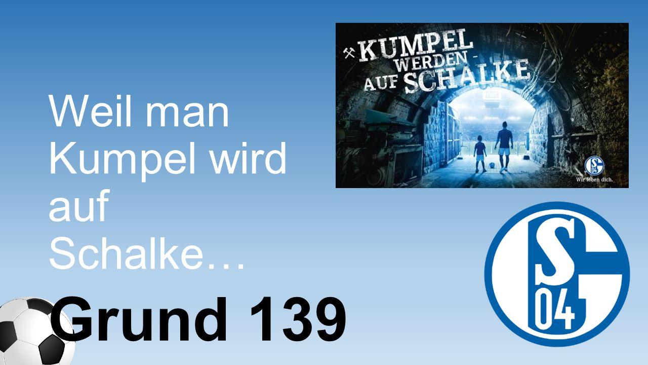 Weil man Kumpel wird auf Schalke… Grund 139