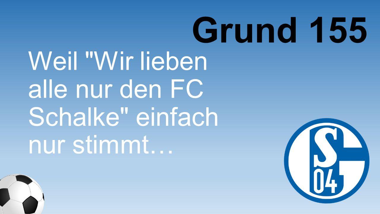 Weil Wir lieben alle nur den FC Schalke einfach nur stimmt… Grund 155