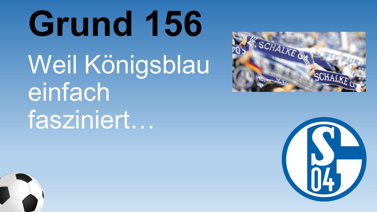 Weil Königsblau einfach fasziniert… Grund 156