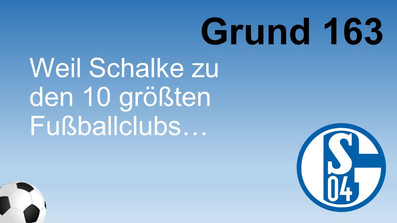 Weil Schalke zu den 10 größten Fußballclubs… Grund 163
