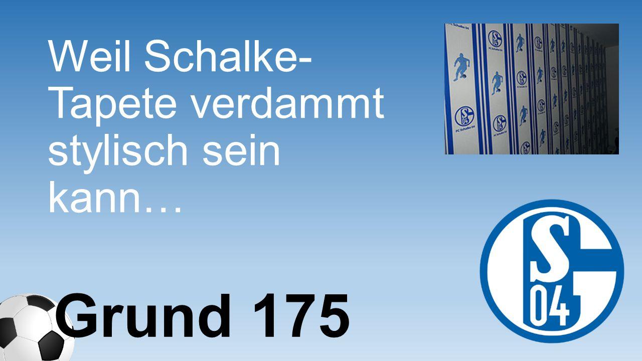 Weil Schalke- Tapete verdammt stylisch sein kann… Grund 175