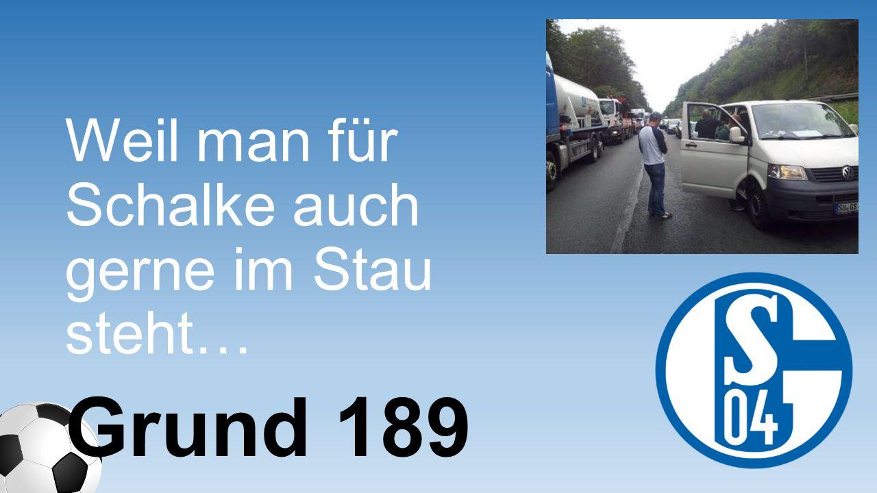 Weil man für Schalke auch gerne im Stau steht… Grund 189