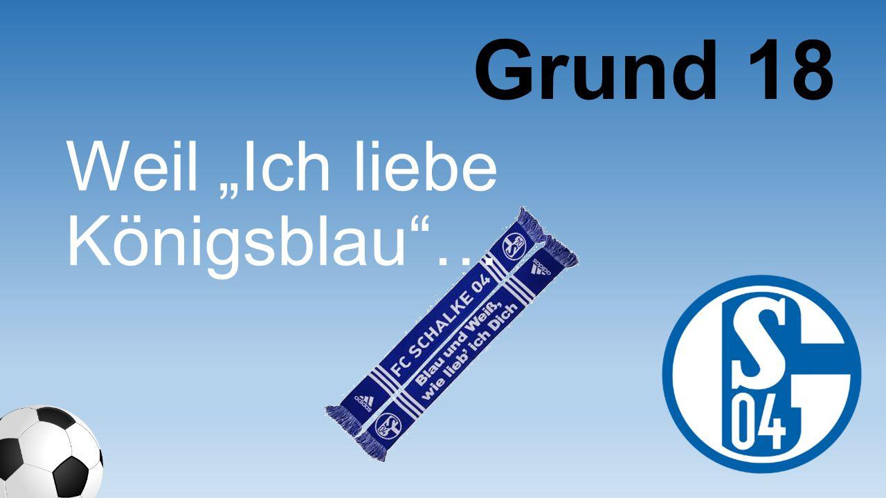 """Weil """"Ich liebe Königsblau""""… Grund 18"""