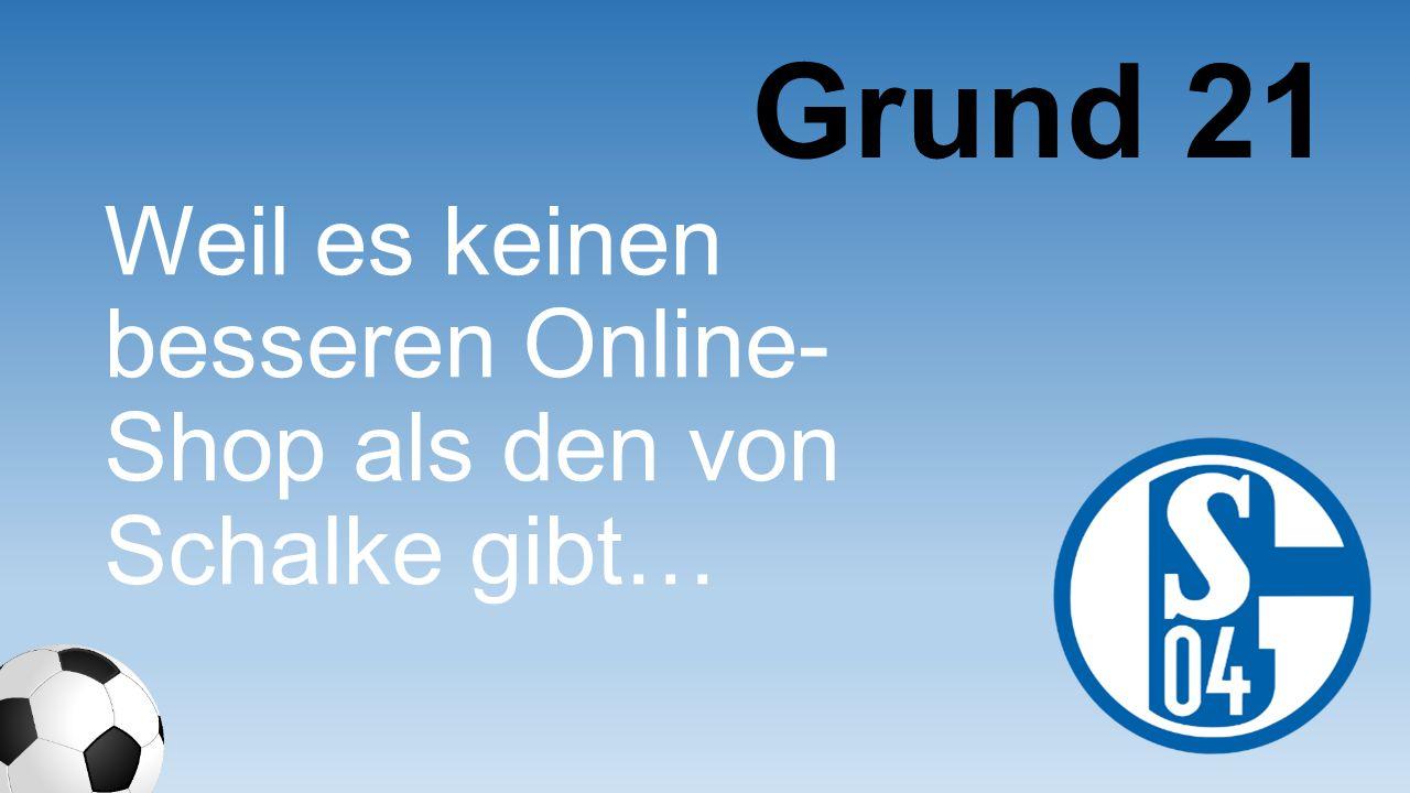 Weil es keinen besseren Online- Shop als den von Schalke gibt… Grund 21