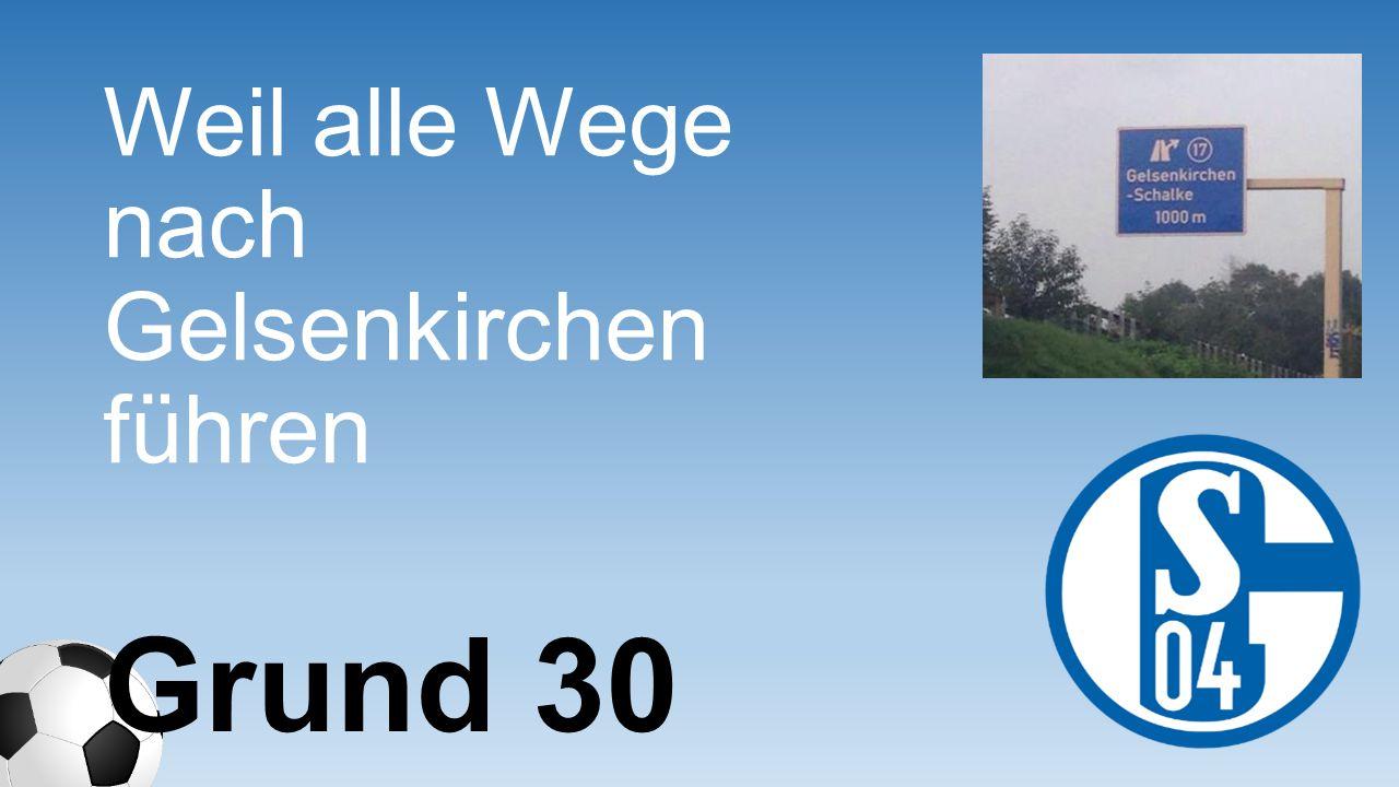 Weil alle Wege nach Gelsenkirchen führen Grund 30