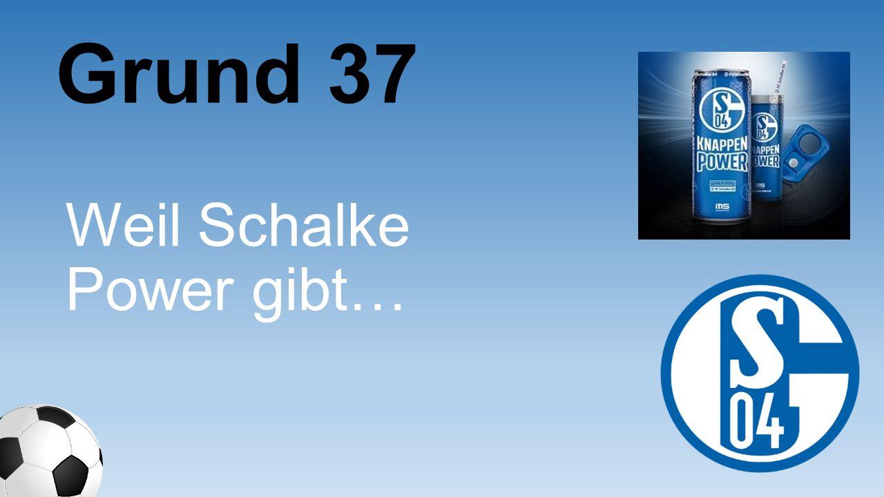 Weil Schalke Power gibt… Grund 37