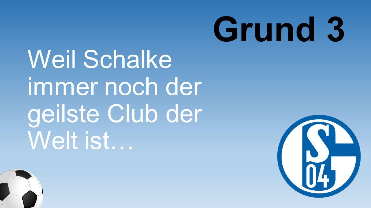 Weil Schalke auch versucht Real Madrid zu schlagen… Grund 184