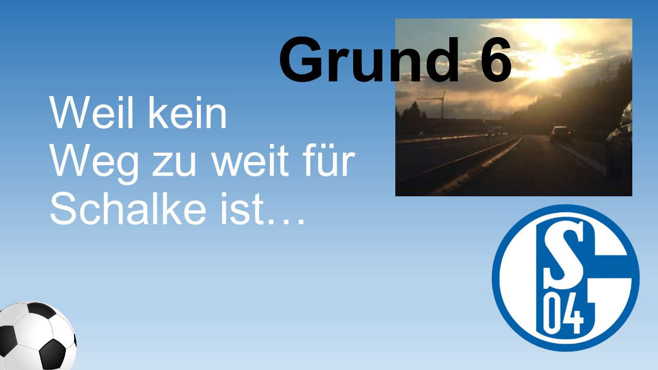 Weil ich den Schalke Mega Mix auf jeder Party spiele… Grund 27