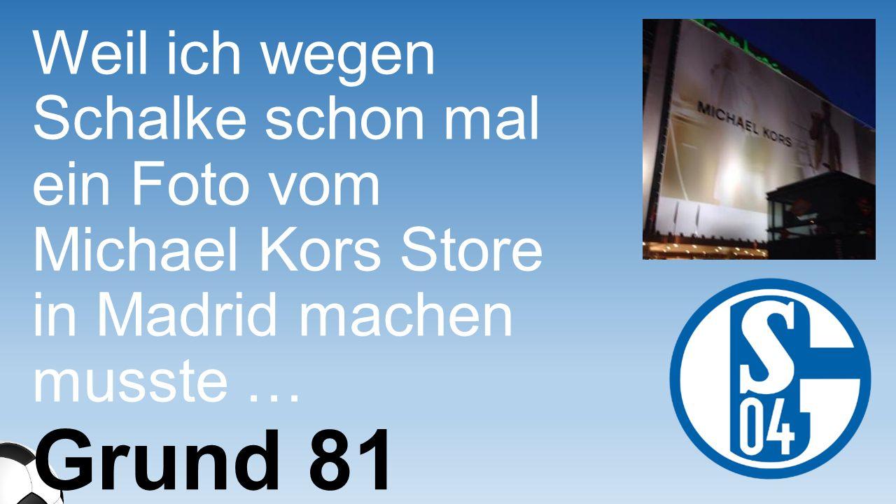 Weil ich wegen Schalke schon mal ein Foto vom Michael Kors Store in Madrid machen musste … Grund 81