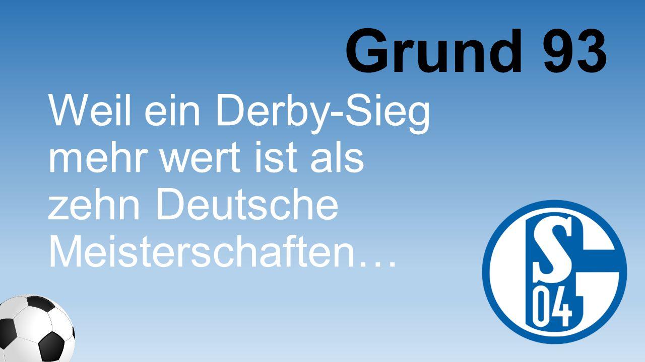 Weil ein Derby-Sieg mehr wert ist als zehn Deutsche Meisterschaften… Grund 93