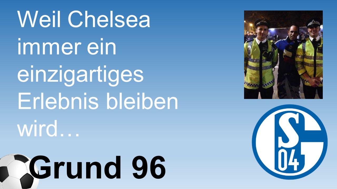Weil Chelsea immer ein einzigartiges Erlebnis bleiben wird… Grund 96