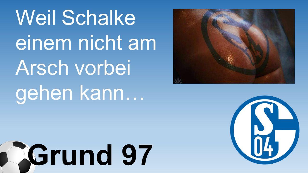 Weil Schalke einem nicht am Arsch vorbei gehen kann… Grund 97