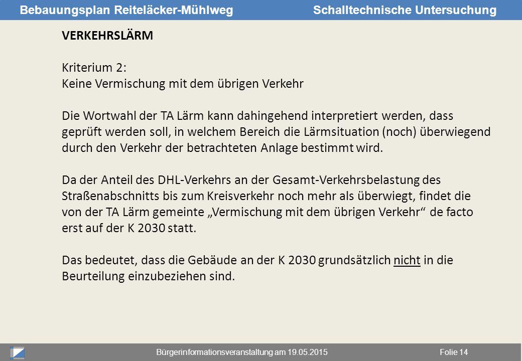 Bürgerinformationsveranstaltung am 19.05.2015Folie 14 Bebauungsplan Reiteläcker-MühlwegSchalltechnische Untersuchung VERKEHRSLÄRM Kriterium 2: Keine V
