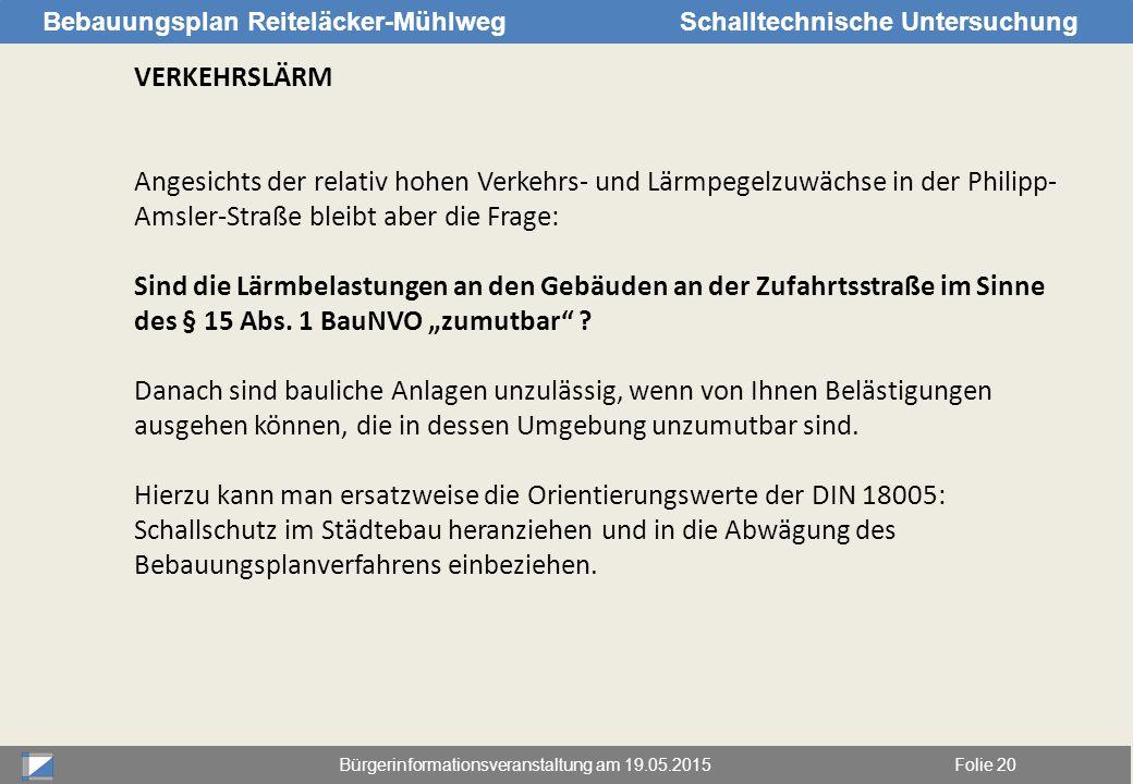Bürgerinformationsveranstaltung am 19.05.2015Folie 20 Bebauungsplan Reiteläcker-MühlwegSchalltechnische Untersuchung VERKEHRSLÄRM Angesichts der relat