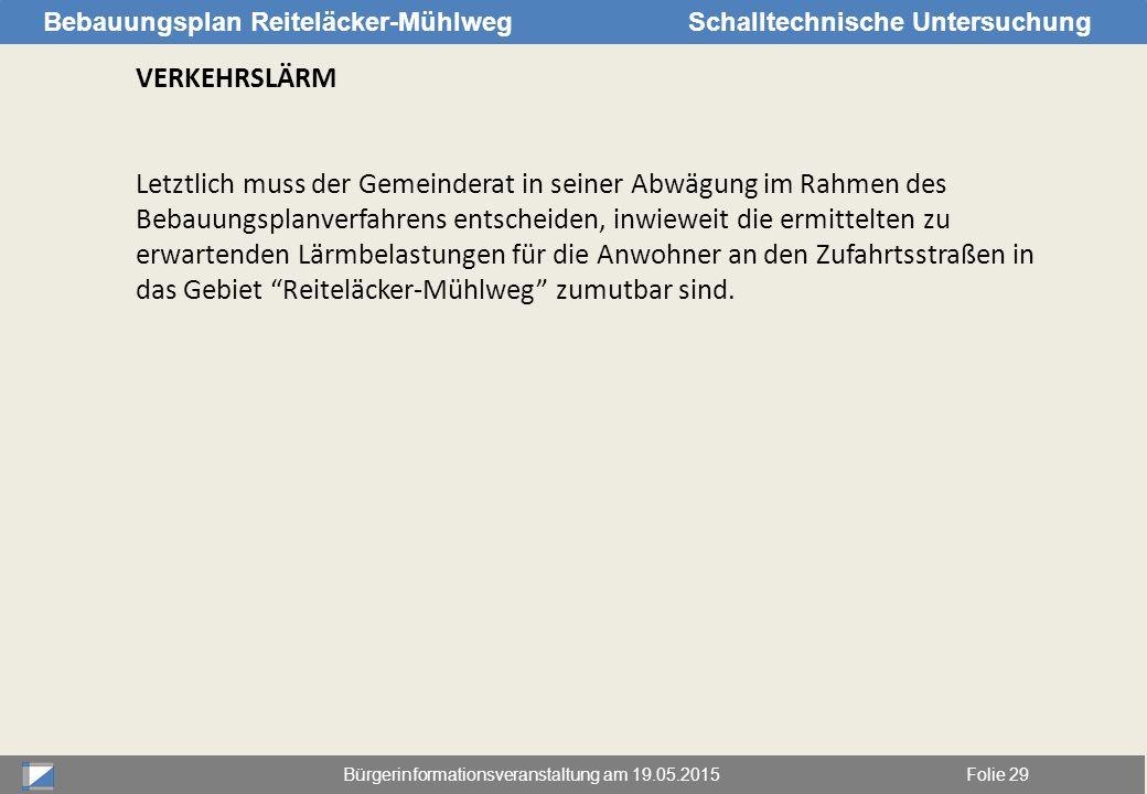 Bürgerinformationsveranstaltung am 19.05.2015Folie 29 Bebauungsplan Reiteläcker-MühlwegSchalltechnische Untersuchung VERKEHRSLÄRM Letztlich muss der G