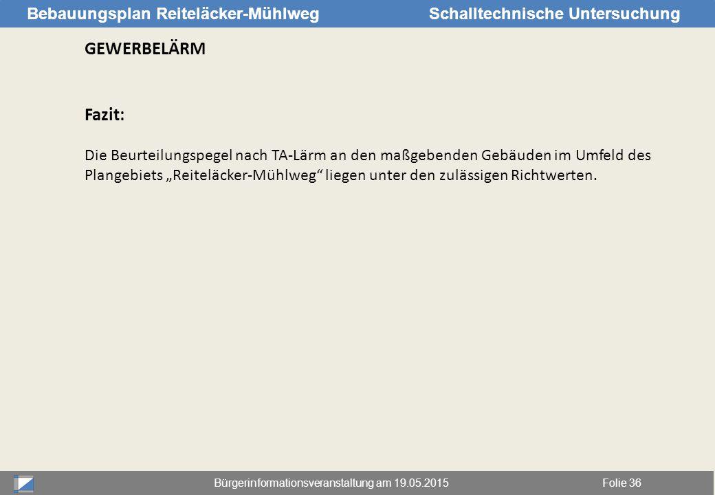 Bürgerinformationsveranstaltung am 19.05.2015Folie 36 Bebauungsplan Reiteläcker-MühlwegSchalltechnische Untersuchung GEWERBELÄRM Fazit: Die Beurteilun